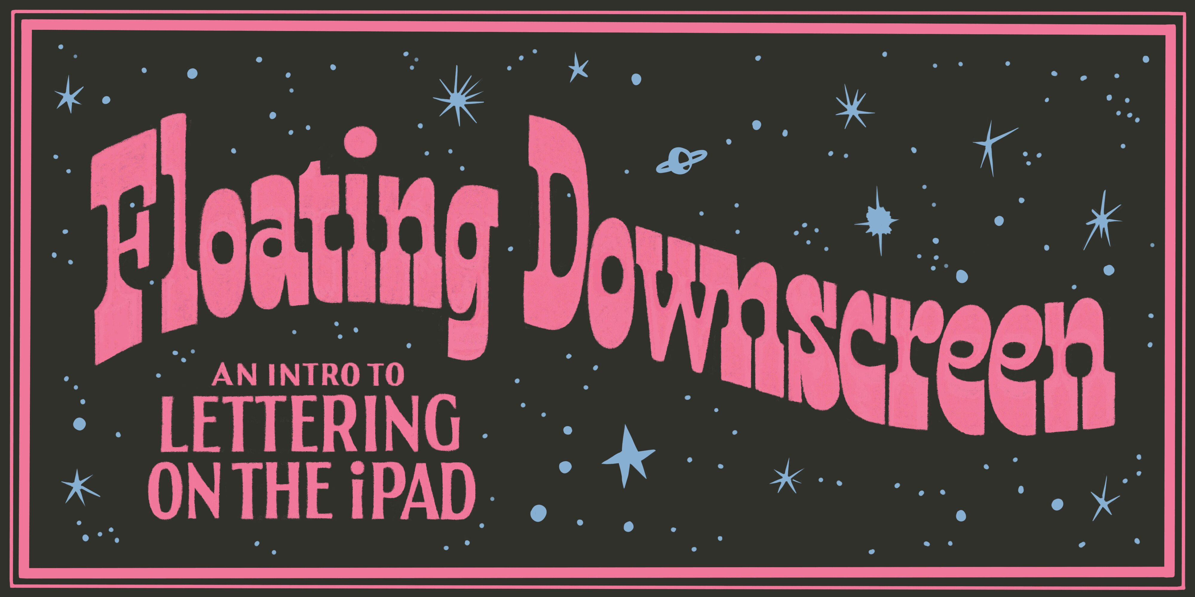 Floating Downscreen: An Intro to Lettering on the iPad