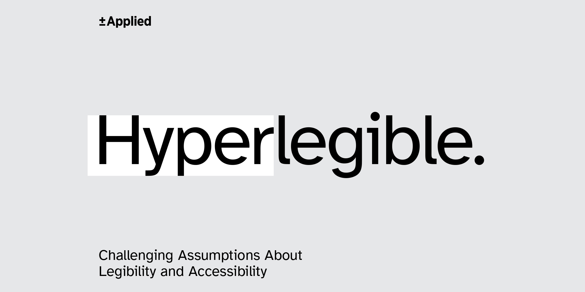 Atkinson Hyperlegible: Challenging assumptions about legibility and accessibility