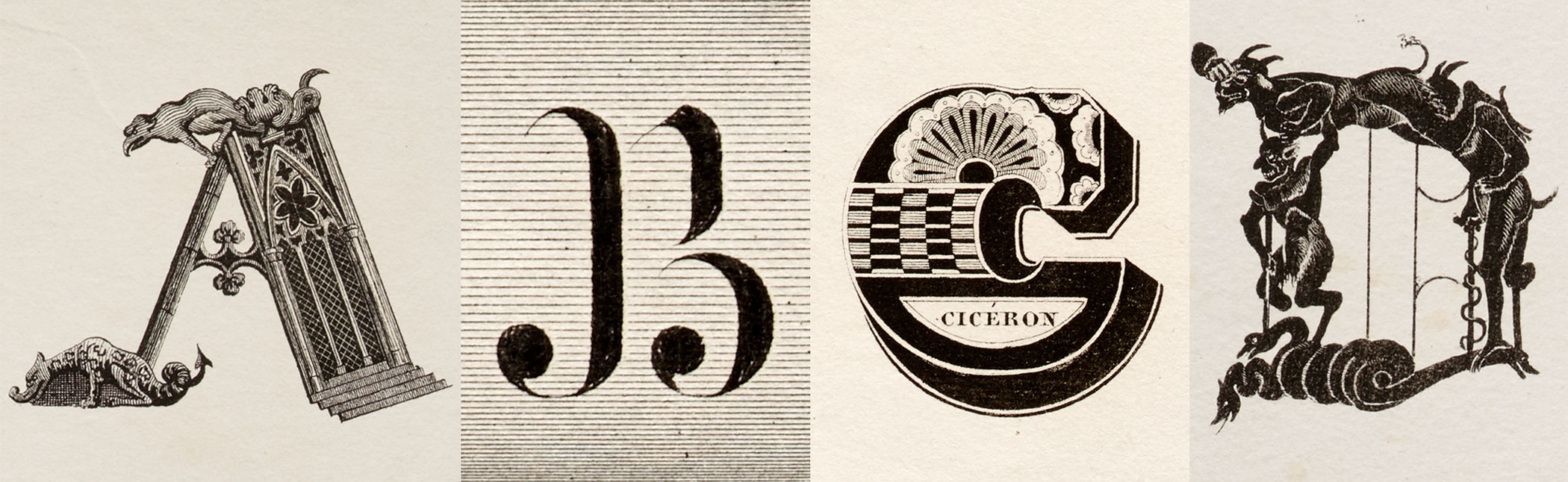 From left to right, letters from the Spécimen des écritures modernes… portfolio: Gothique Composée; Midolline; Alphabet Lapidaire Monstre; Alphabet Diabolique, Emile Simon fils press, France, 1835. (All cropped, see full images below.)