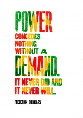 Amos Kennedy Jr., Power Concedes Nothing Without a Demand…, 2016.