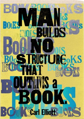 Amos Kennedy Jr., Man Builds No Structure That Outlives a Book.